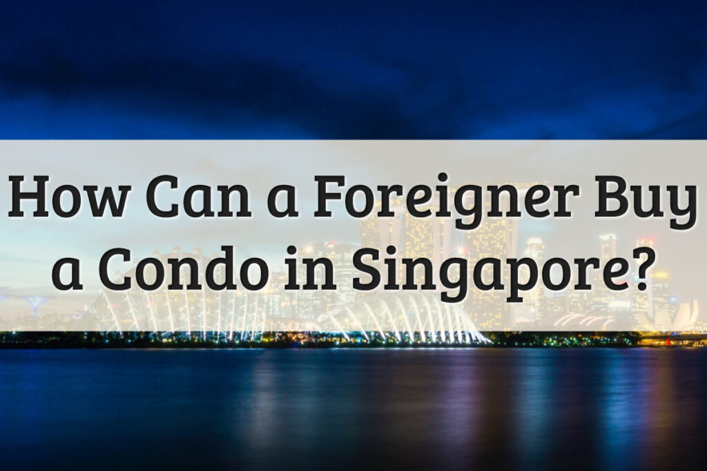 Can Foreigners Buy a Condo in Singapore Feature Image